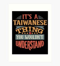 It's A Taiwanese Thing You Would'nt Understand - Gift For Taiwanese From Taiwan Art Print