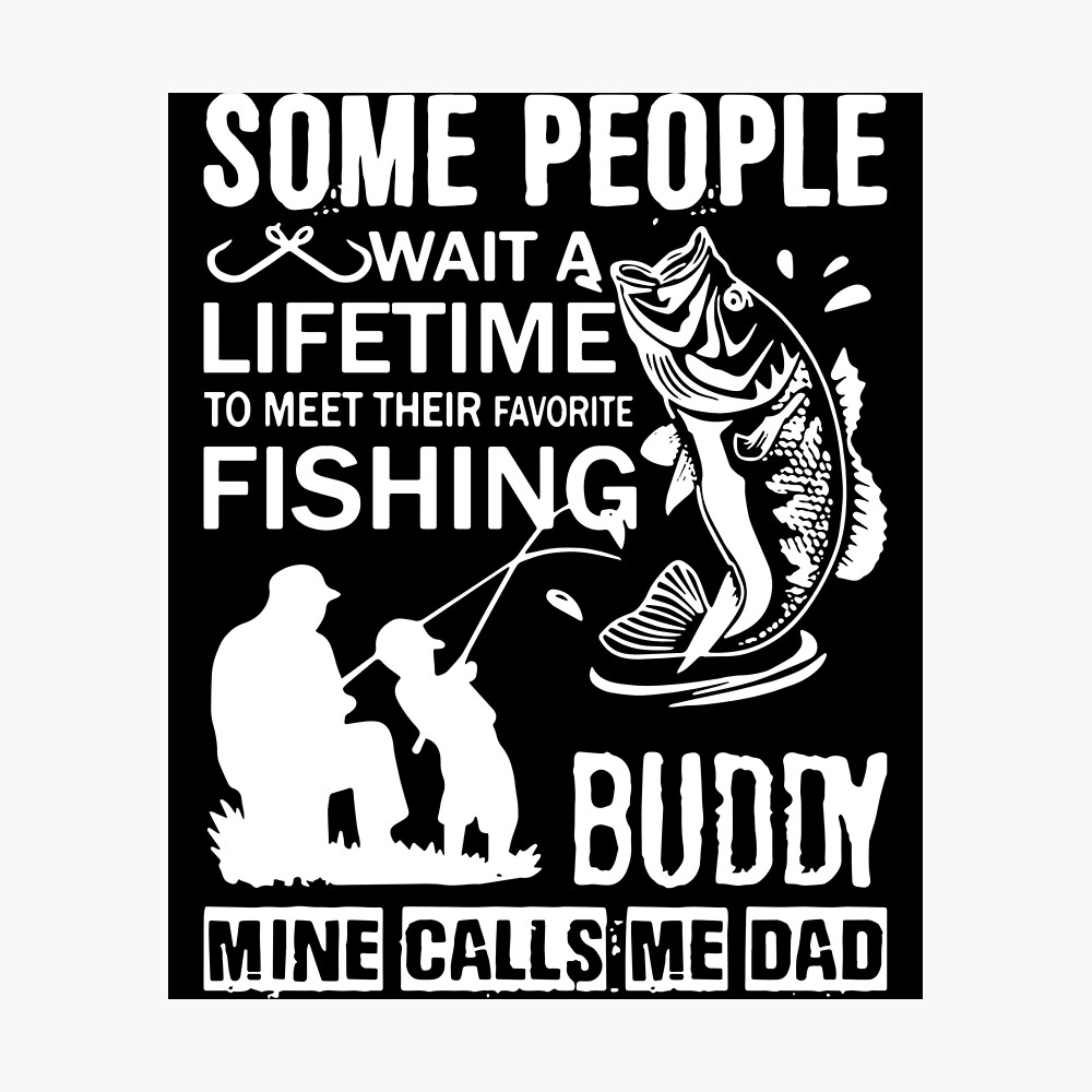 Download Some People Wait A Lifetime To Meet Their Favorite Fishing Buddy Mune Calls Me Dad Fishing Son Poster By Jakewardlaw Redbubble