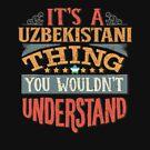 It's A Uzbekistani Thing You Would'nt Understand - Gift For Uzbekistani From Uzbekistan von Popini