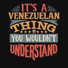 It's A Venezuelan Thing You Would'nt Understand - Gift For Venezuelan From Venezuela von Popini