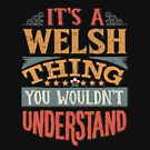 It's A Welsh Thing You Would'nt Understand - Gift For Welsh From Wales von Popini