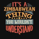 It's A Zimbabwean Thing You Would'nt Understand - Gift For Zimbabwean From Zimbabwe von Popini