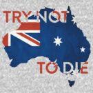 Australia: Try Not To Die by Steve Hryniuk