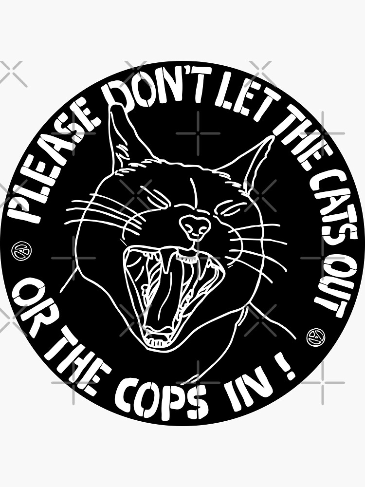 don't let the cats out or the cops in  by craftordiy