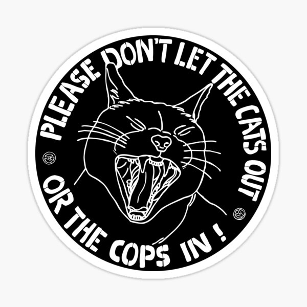 don't let the cats out or the cops in  Sticker