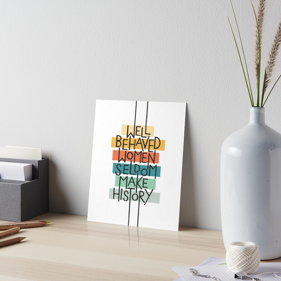 Well Behaved Women Art Board Print