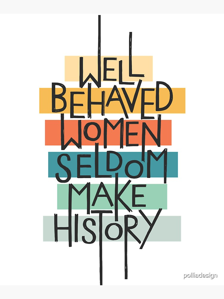 Well Behaved Women by polliadesign