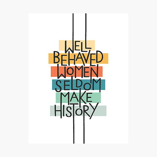 Well Behaved Women Photographic Print