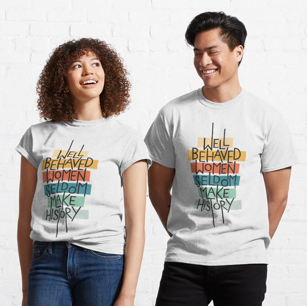 Well Behaved Women Classic T-Shirt