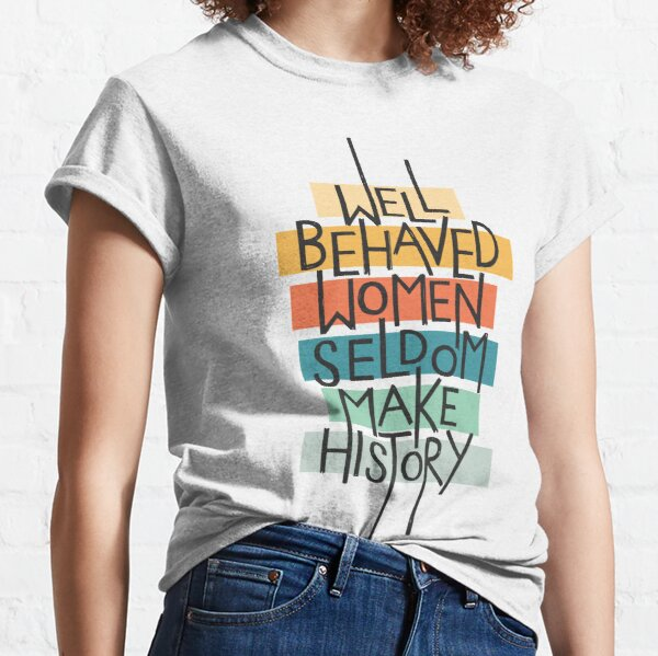 Well Behaved Women Classic T-Shirt