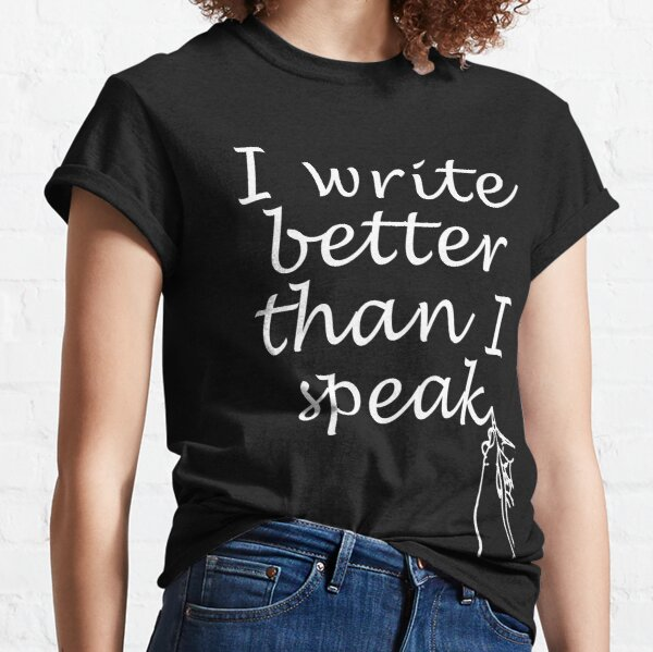 I Write Better Than I Speak - by Author Nour Zikra Classic T-Shirt