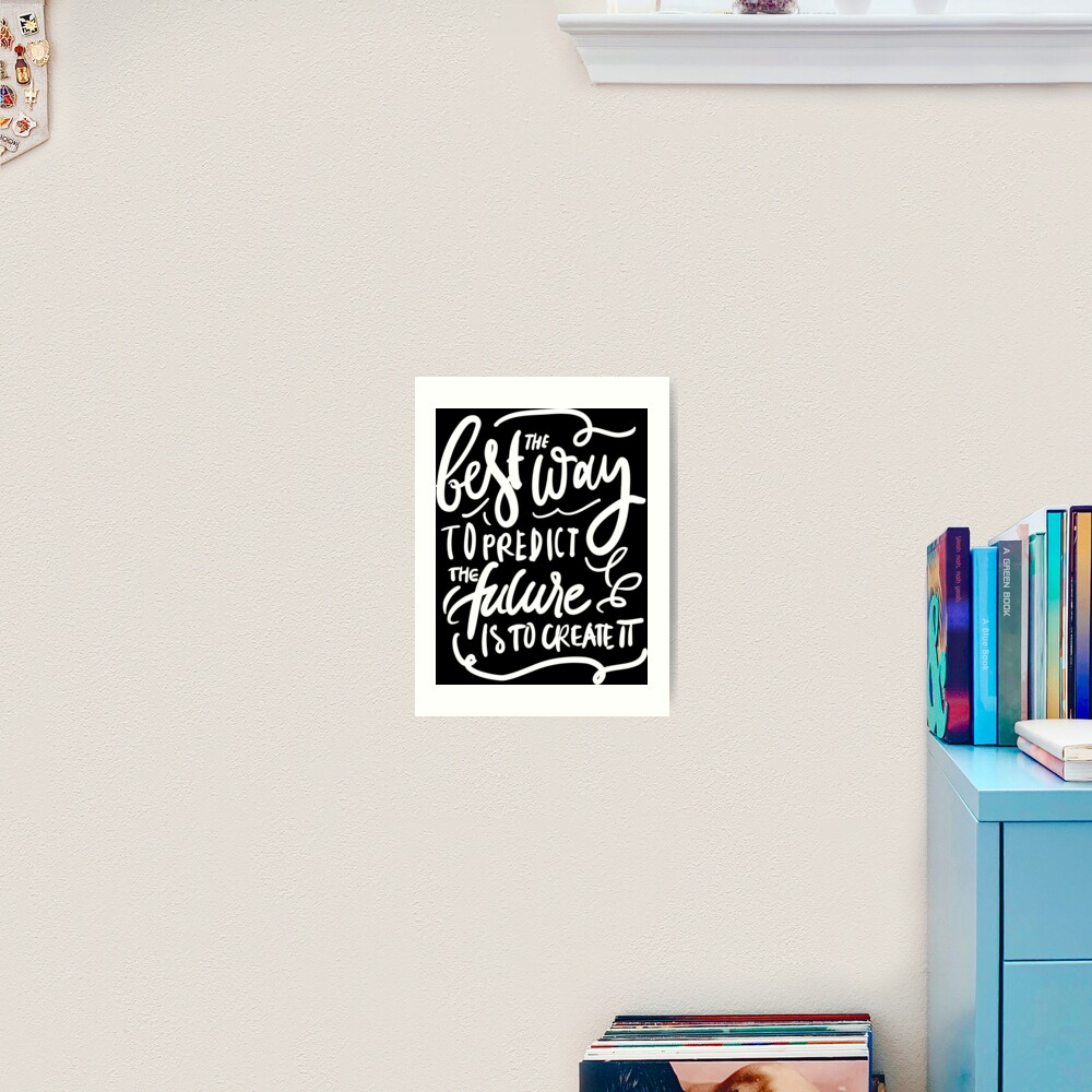 The Best Way To Predict The Future Is To Create It Travel Quote Wall Art Print