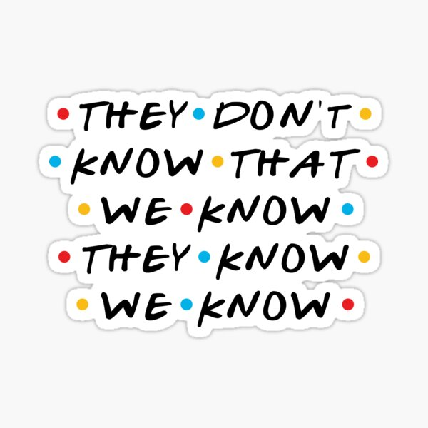 They Don't Know That We Know They Know We Know Sticker