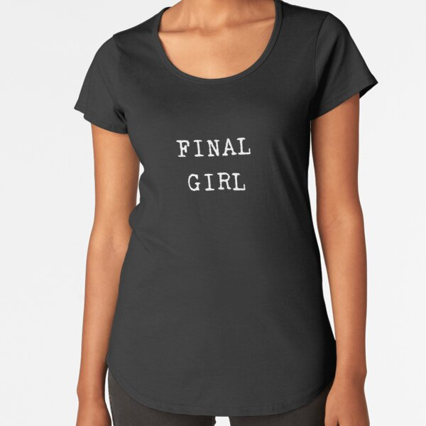 Final Girl Premium Scoop T-Shirt