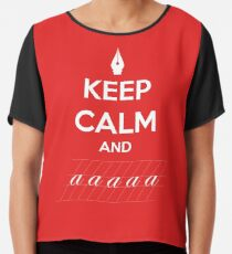 Keep Calm and a a a - Calligraphy Chiffon Top