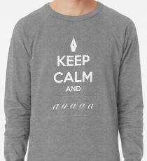 Keep Calm and a a a - Calligraphy Lightweight Sweatshirt