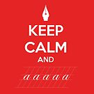 Keep Calm and a a a - Calligraphy by premedito