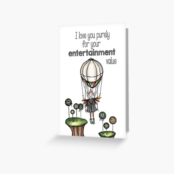 I love you for entertainment Greeting Card