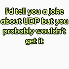 I'd tell you a joke about UDP but you probably wouldn't get it funny network shirt slogan pun karen-anne geddes by puzzledcellist