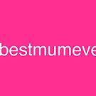 Hashtag Best Mum Ever by Adam Regester