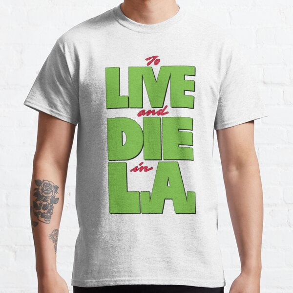 To LIVE and DIE in L.A. Classic T-Shirt