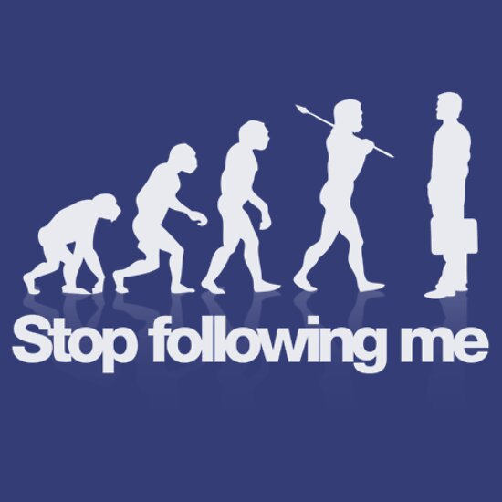 TShirtGifter presents: Stop following me - evolution