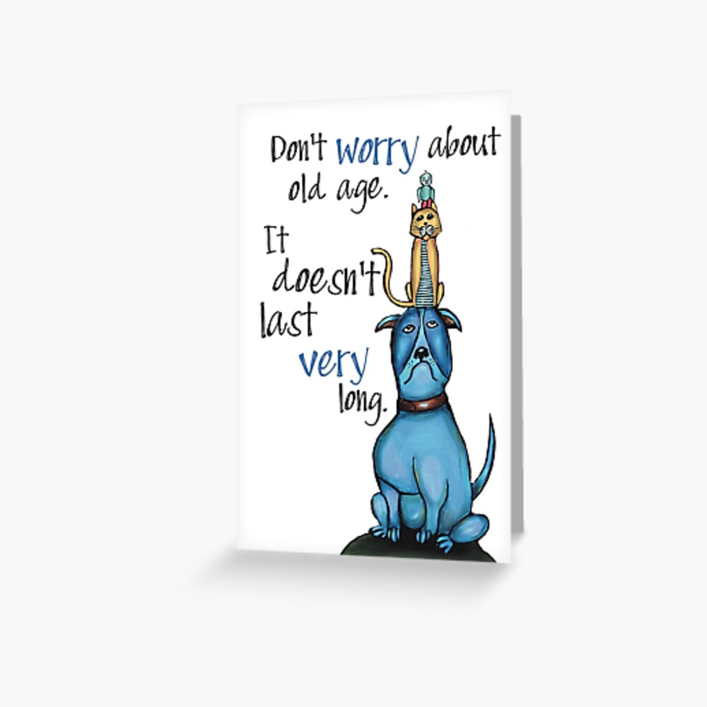Don't worry about old age card Greeting Card