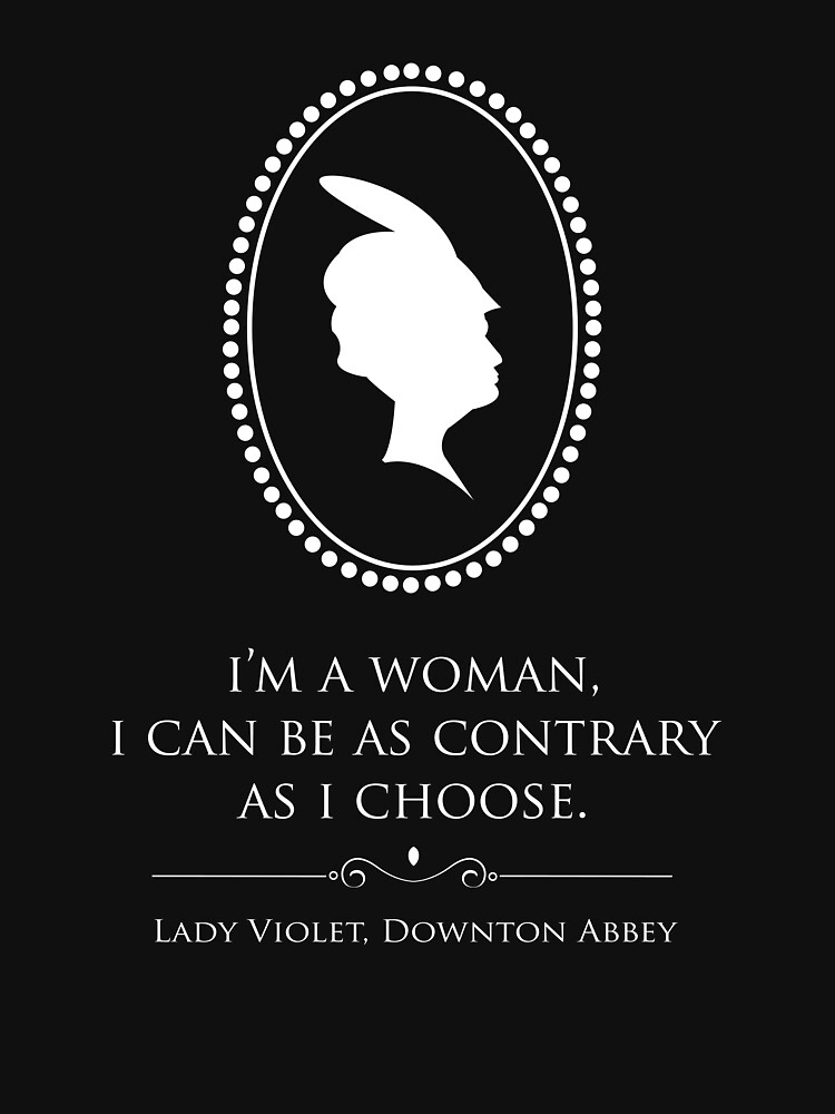«Downton Abbey Contrary Woman» par ukactually