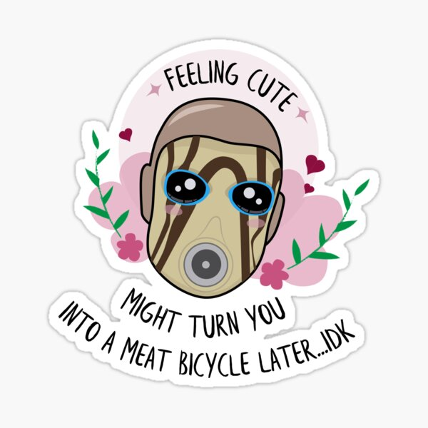 Feeling Cute - Borderlands Psycho Sticker