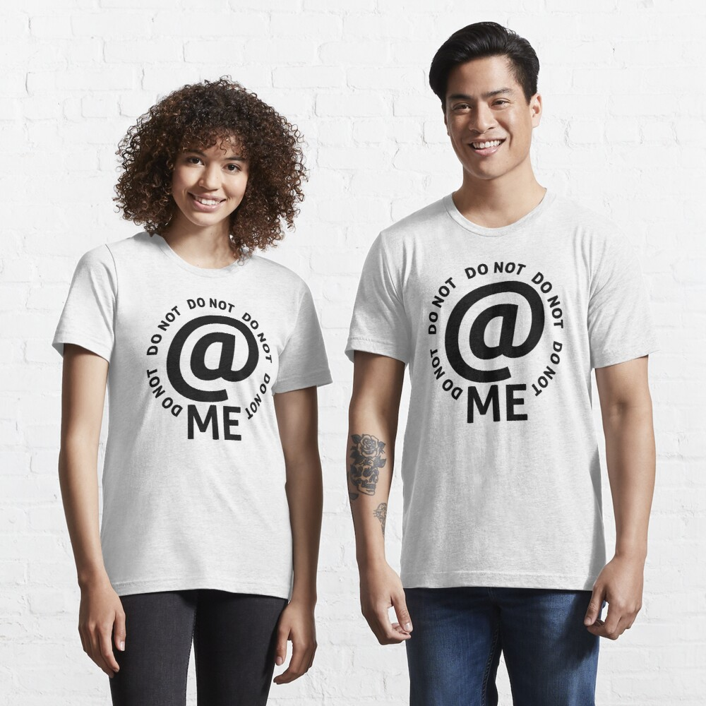 do not at me - black text Essential T-Shirt