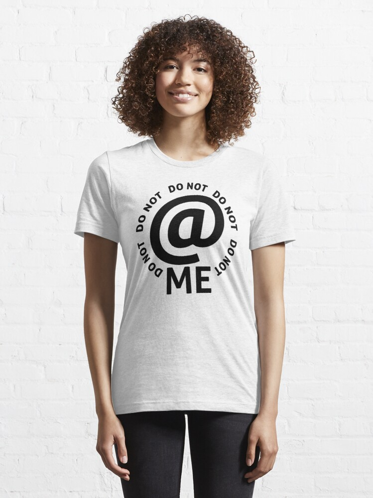 Alternate view of do not at me - black text Essential T-Shirt