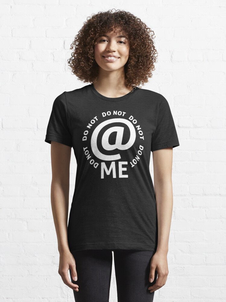 Alternate view of do not at me - white text Essential T-Shirt