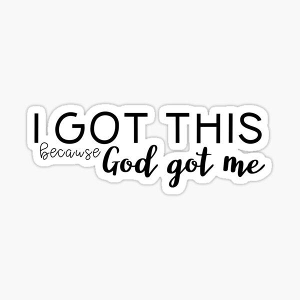 I Got This Because God Got Me! Sticker