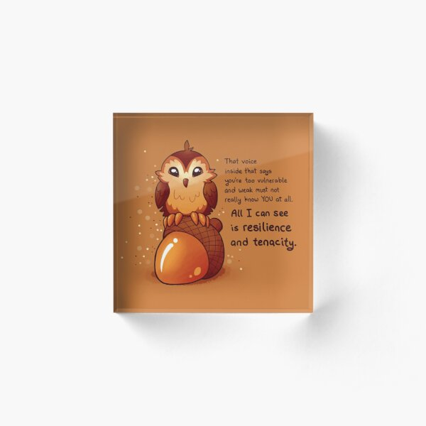 """All I Can See is Resilience"" Tiny Acorn Owl Acrylic Block"