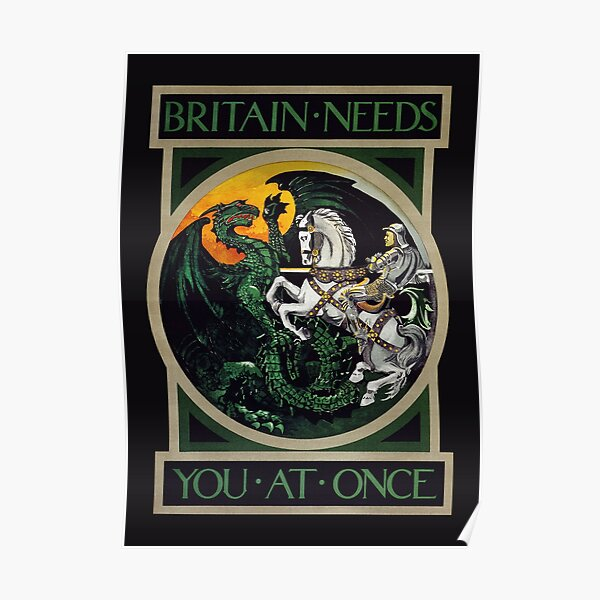 Saint George fighting the Dragon Britain Needs ou at Once WWI recruitment poster Brexit HD High Quality Poster