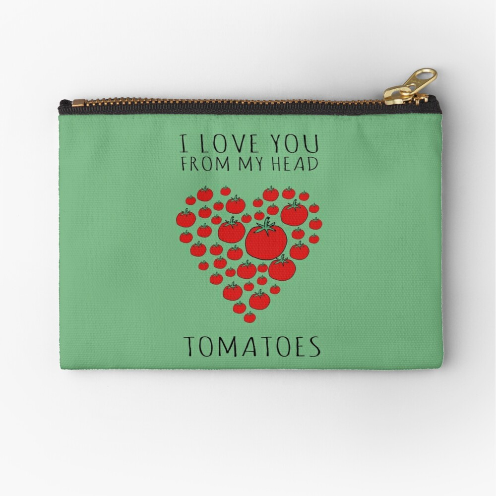I LOVE YOU FROM MY HEAD TOMATOES Zipper Pouch