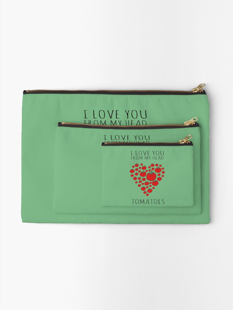 Alternate view of I LOVE YOU FROM MY HEAD TOMATOES Zipper Pouch