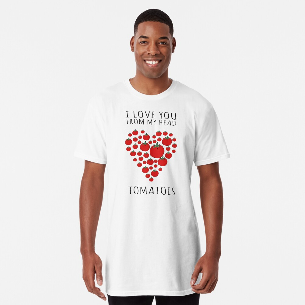 I LOVE YOU FROM MY HEAD TOMATOES Long T-Shirt