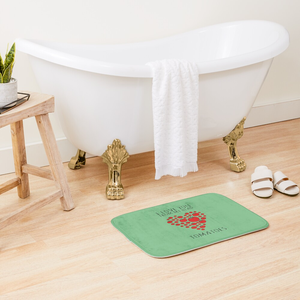 I LOVE YOU FROM MY HEAD TOMATOES Bath Mat