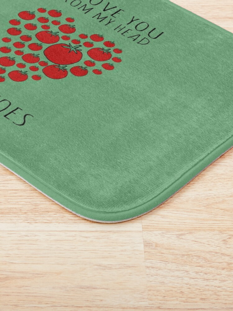 Alternate view of I LOVE YOU FROM MY HEAD TOMATOES Bath Mat