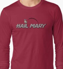 Hail Mary! Long Sleeve T-Shirt