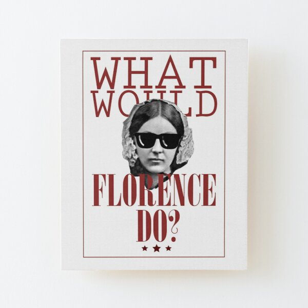 What Would Florence Do? Funny Florence Nightingale Wood Mounted Print