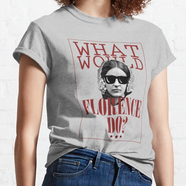 What Would Florence Do? Funny Florence Nightingale Classic T-Shirt
