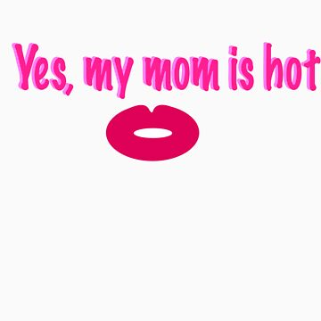 Yes, my mom is hot - Pink by CaptureRadiance