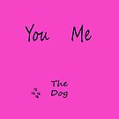 You, Me, The DOG by misslouiselucy
