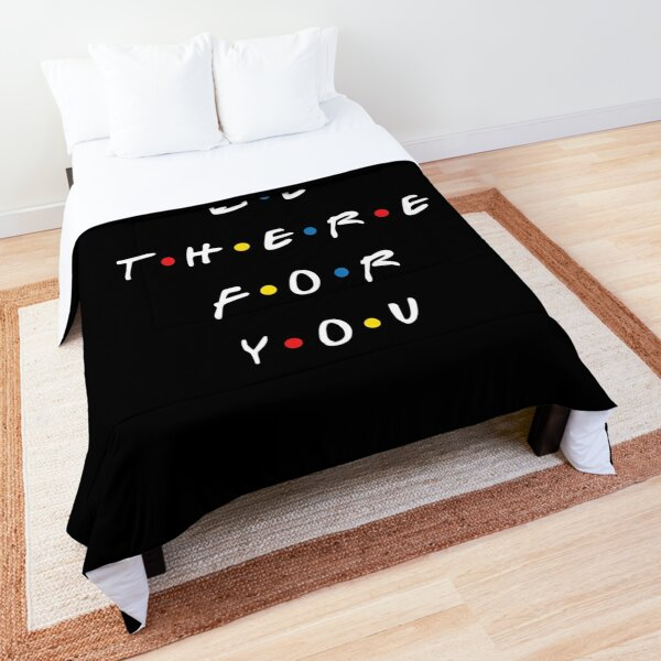 I'll Be There For You Comforter