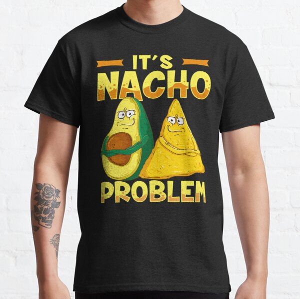 Its Nacho Problem Funny Avocado and Nacho Chip Classic T-Shirt