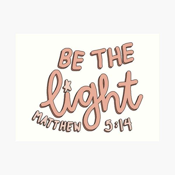 be the light - matthew 5:14 Art Print