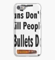 guns don't kill people. bullets do iPhone Case/Skin