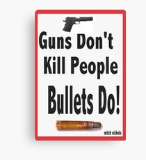 guns don't kill people. bullets do Canvas Print